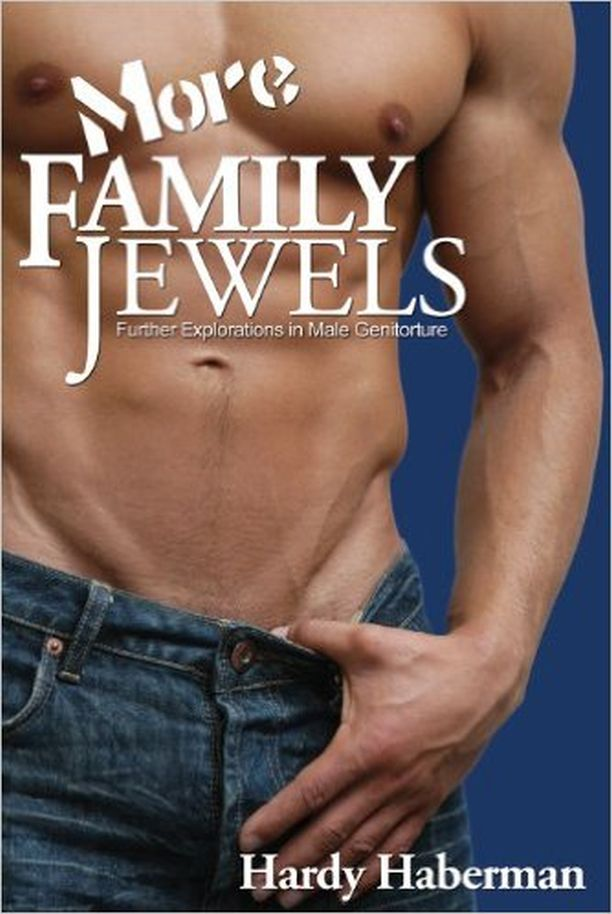 More Family Jewels Further Explorations in Male Genitorture
